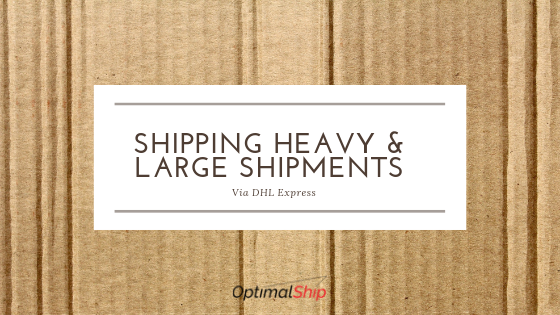 shipping heavy & Large Shipments via DHL Express